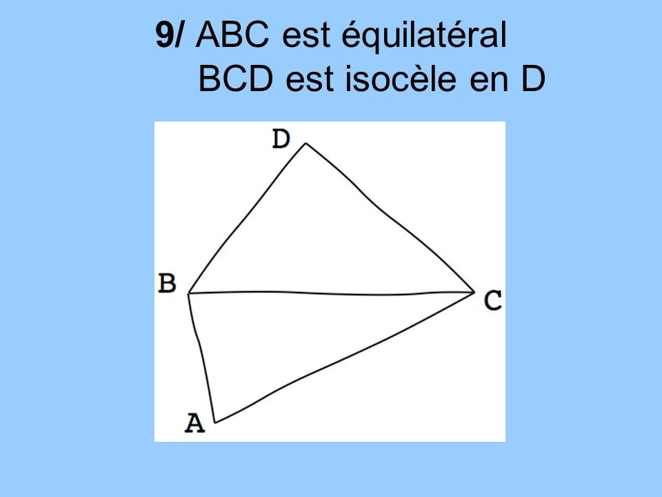 9/ ABC est équilatéral BCD est isocèle en D