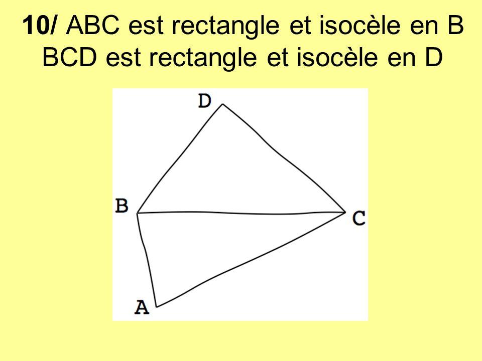 10/ ABC est rectangle et isocèle en B BCD est rectangle et isocèle en D