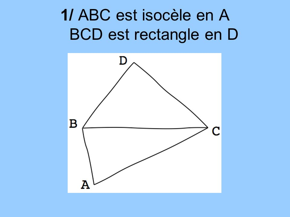 1/ ABC est isocèle en A BCD est rectangle en D