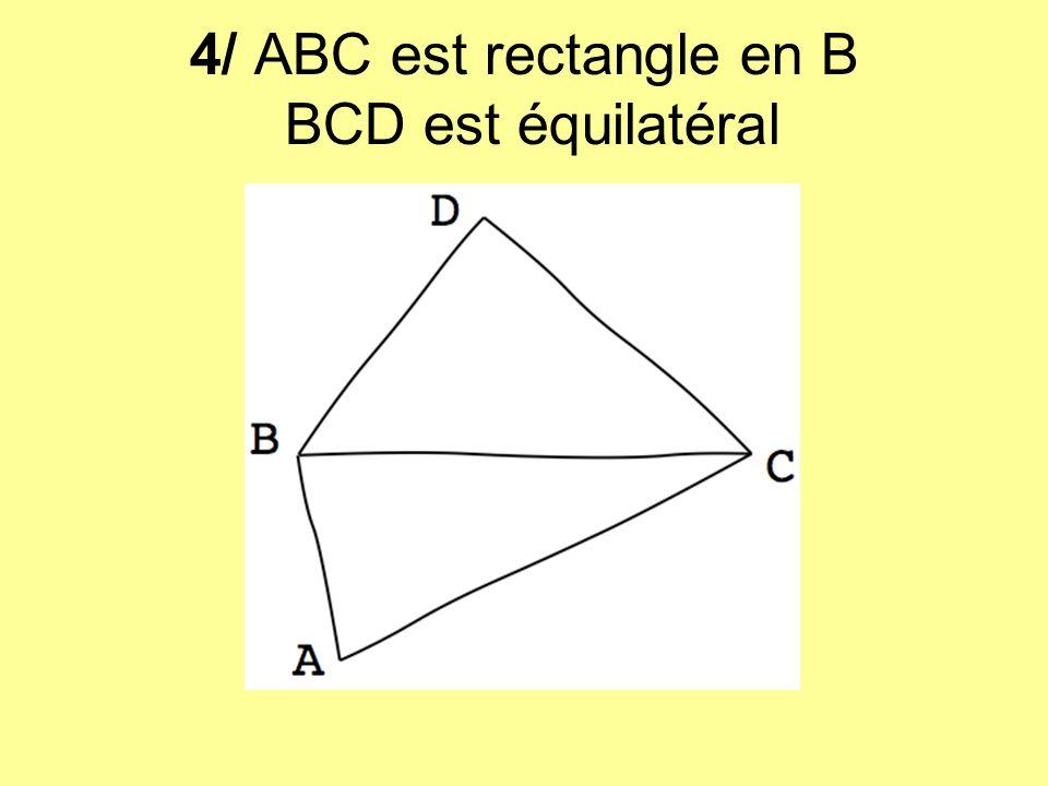 4/ ABC est rectangle en B BCD est équilatéral