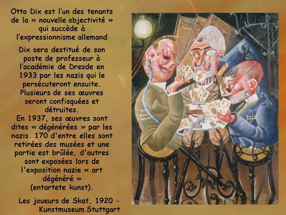 Otto Dix est l'un des tenants de la « nouvelle objectivité » qui succède à l'expressionnisme allemand