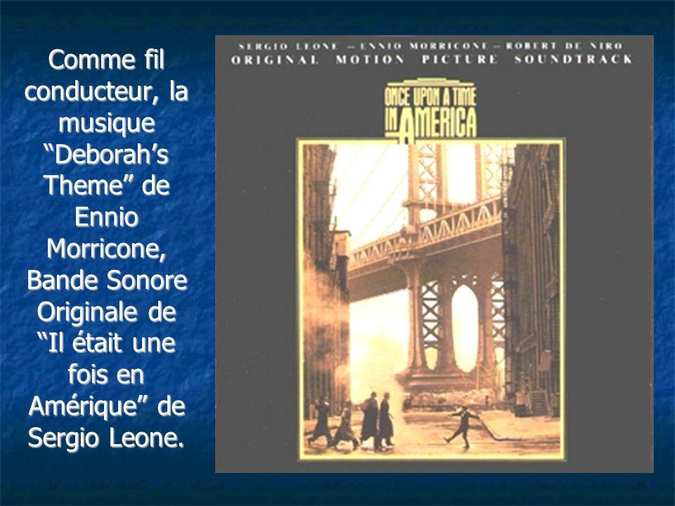 Comme fil conducteur, la musique Deborah's Theme de Ennio Morricone, Bande Sonore Originale de Il était une fois en Amérique de Sergio Leone.