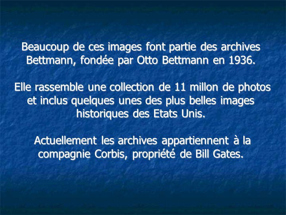 Beaucoup de ces images font partie des archives Bettmann, fondée par Otto Bettmann en 1936.