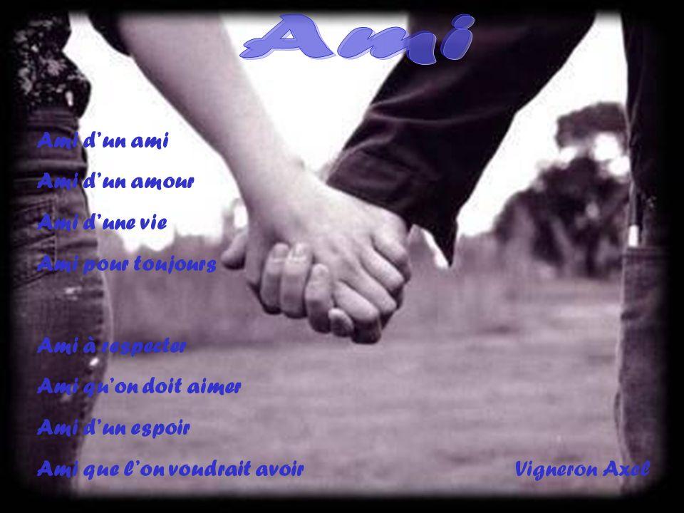 Ami Ami d'un ami Ami d'un amour Ami d'une vie Ami pour toujours