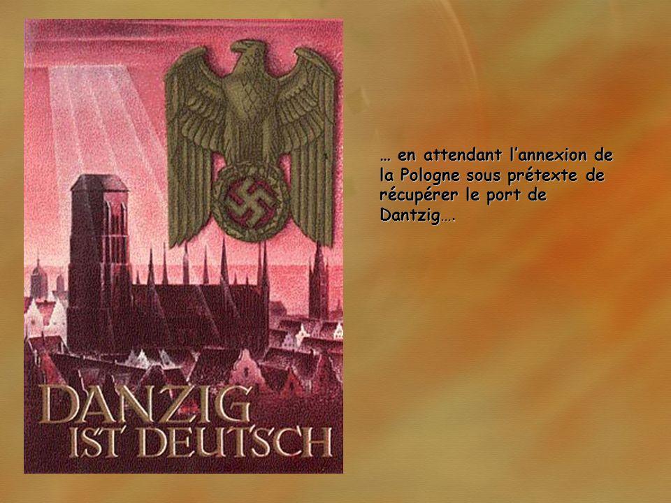 … en attendant l'annexion de la Pologne sous prétexte de récupérer le port de Dantzig….