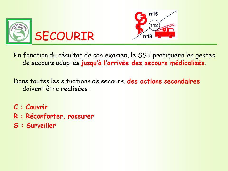 SECOURIR En fonction du résultat de son examen, le SST pratiquera les gestes de secours adaptés jusqu'à l'arrivée des secours médicalisés.