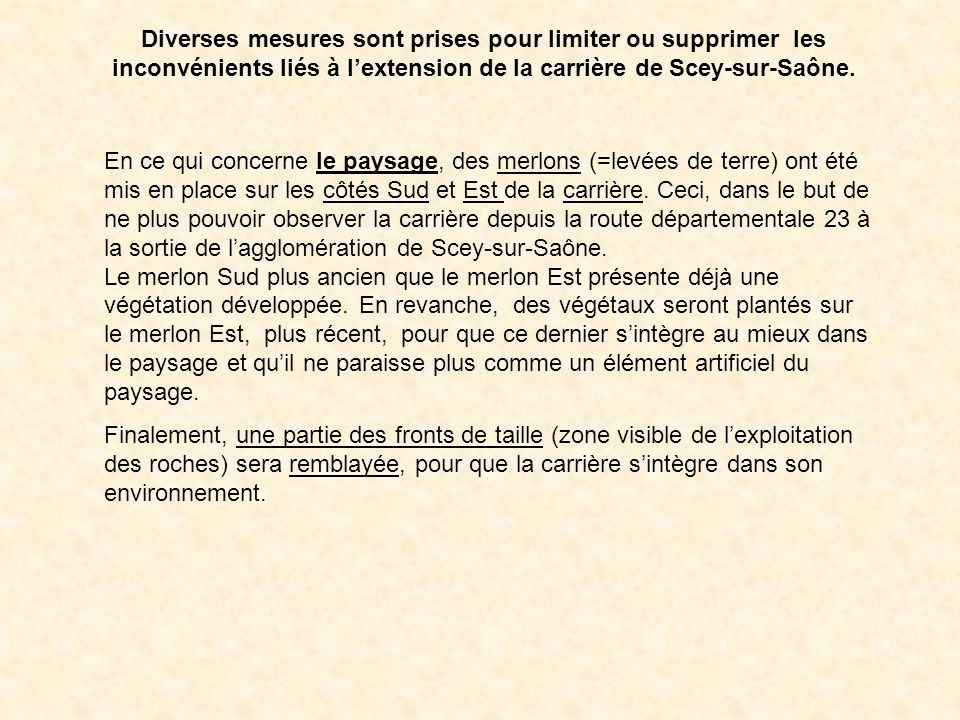 Diverses mesures sont prises pour limiter ou supprimer les inconvénients liés à l'extension de la carrière de Scey-sur-Saône.