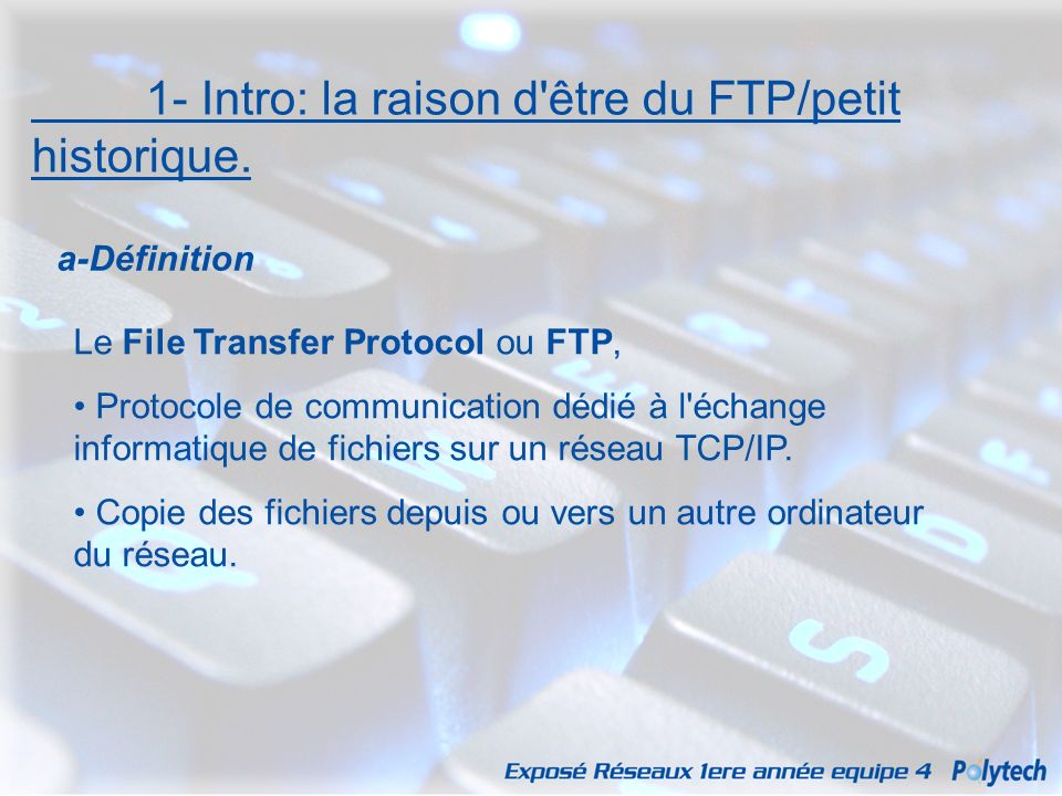 1- Intro: la raison d être du FTP/petit historique.