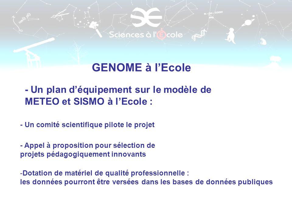 GENOME à l'Ecole - Un plan d'équipement sur le modèle de METEO et SISMO à l'Ecole : - Un comité scientifique pilote le projet.