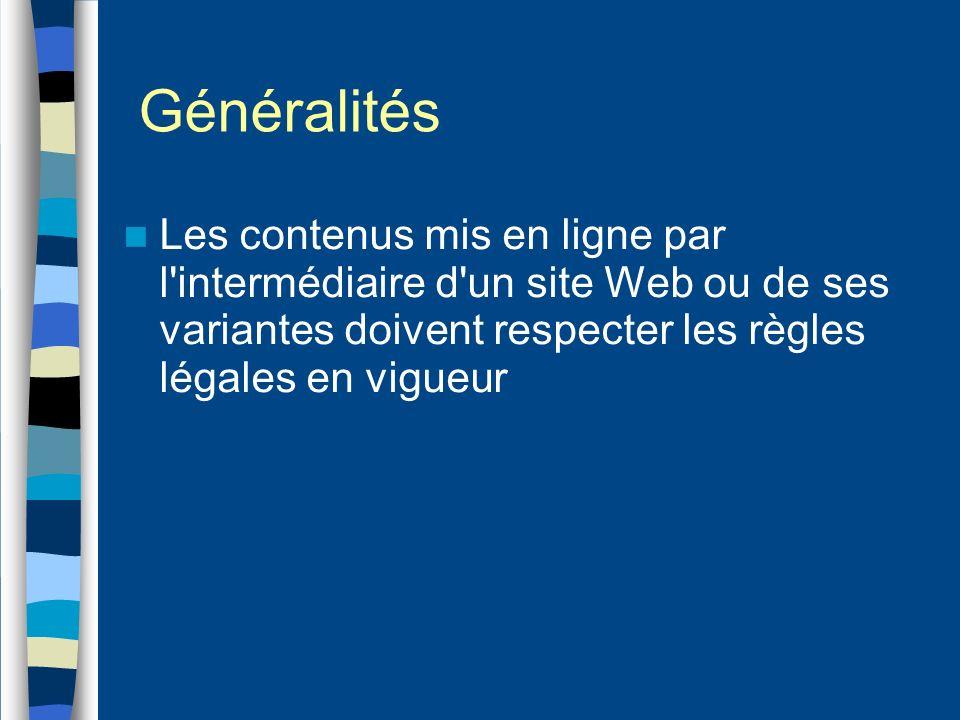 Généralités Les contenus mis en ligne par l intermédiaire d un site Web ou de ses variantes doivent respecter les règles légales en vigueur.