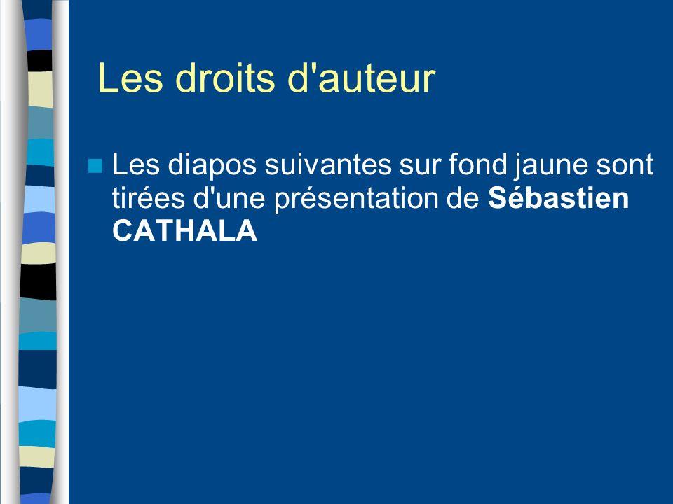 Les droits d auteur Les diapos suivantes sur fond jaune sont tirées d une présentation de Sébastien CATHALA.