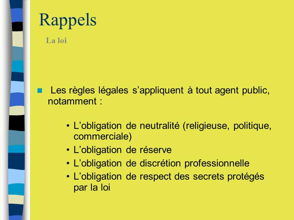 Rappels La loi. Les règles légales s'appliquent à tout agent public, notamment : L'obligation de neutralité (religieuse, politique, commerciale)