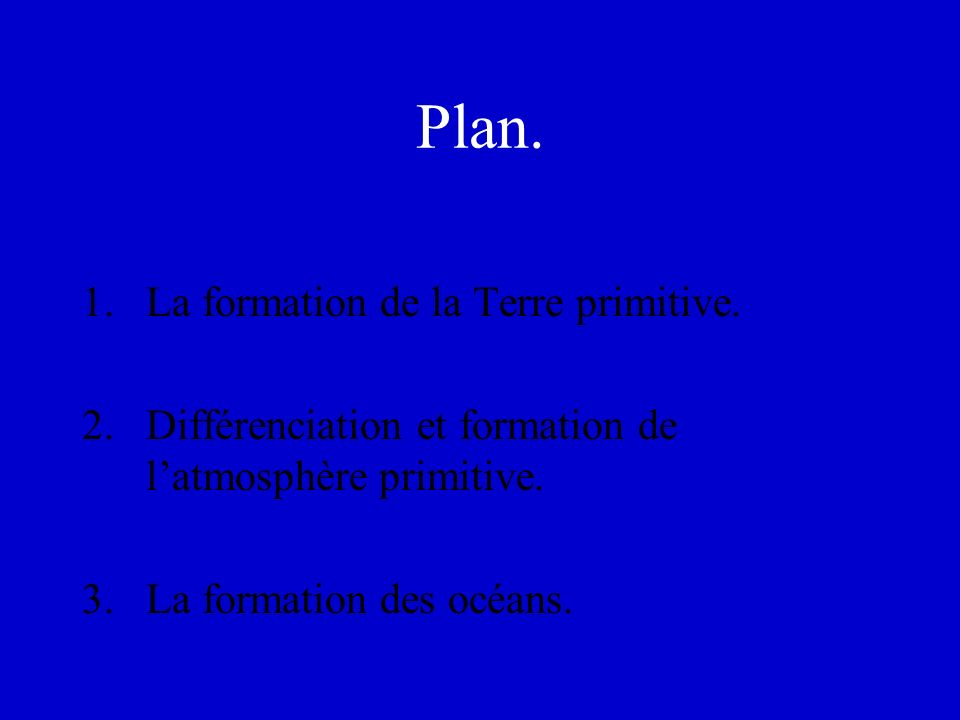 Plan. 1. La formation de la Terre primitive.