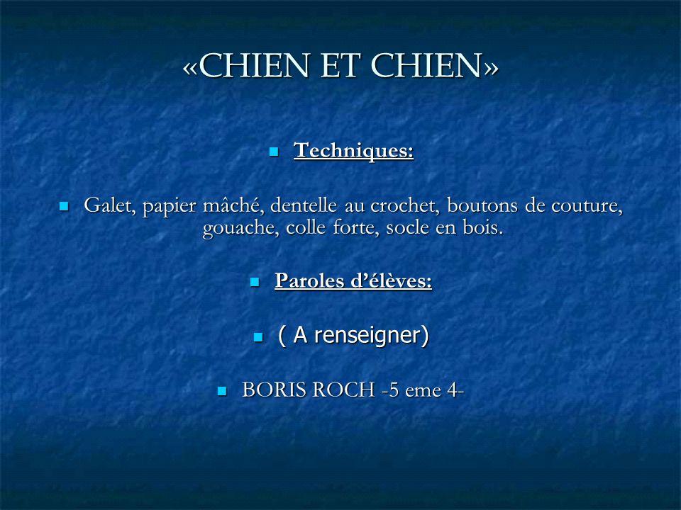 «CHIEN ET CHIEN» Techniques: