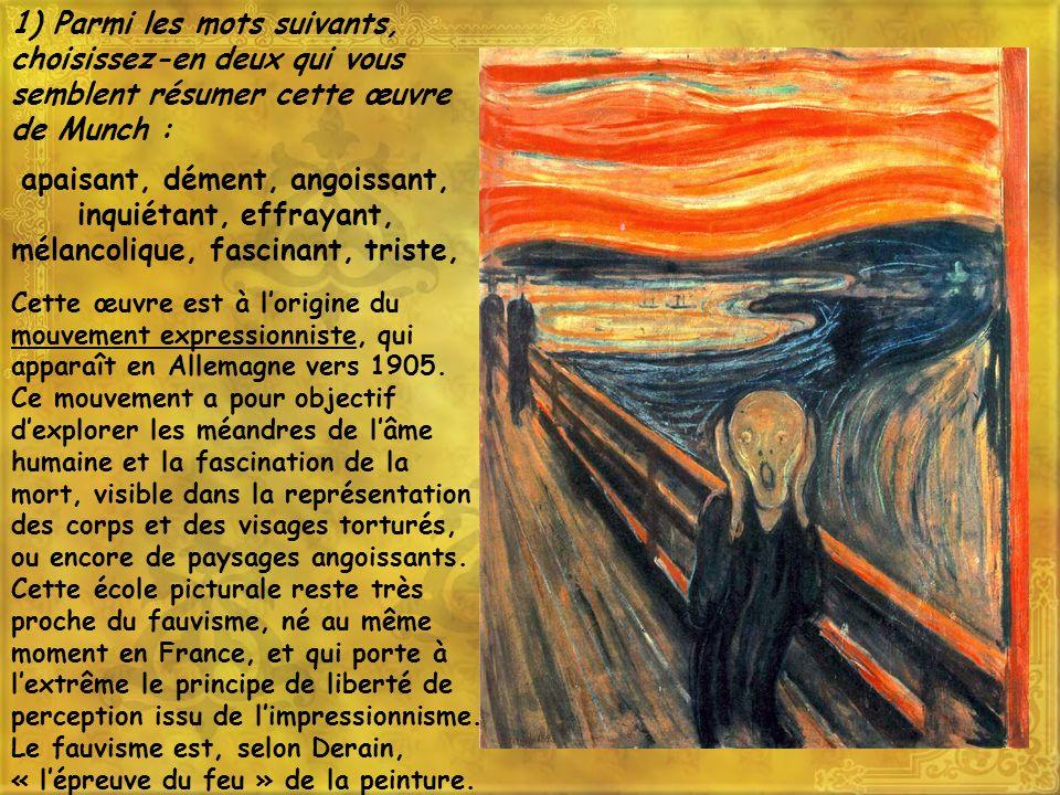 1) Parmi les mots suivants, choisissez-en deux qui vous semblent résumer cette œuvre de Munch :