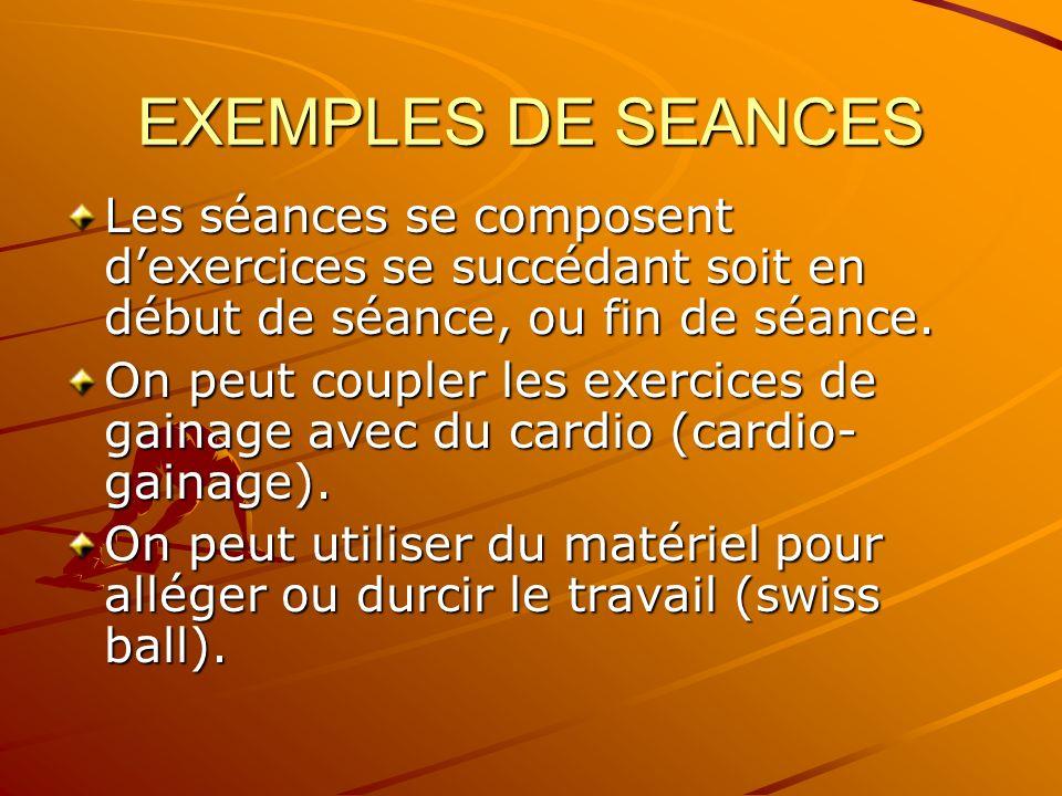 EXEMPLES DE SEANCES Les séances se composent d'exercices se succédant soit en début de séance, ou fin de séance.