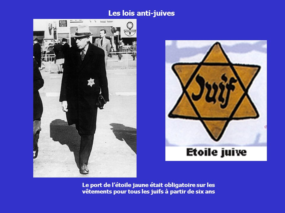 Les lois anti-juives Le port de l'étoile jaune était obligatoire sur les vêtements pour tous les juifs à partir de six ans.