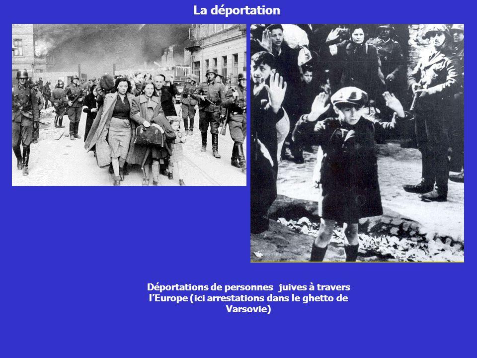 La déportationDéportations de personnes juives à travers l'Europe (ici arrestations dans le ghetto de Varsovie)