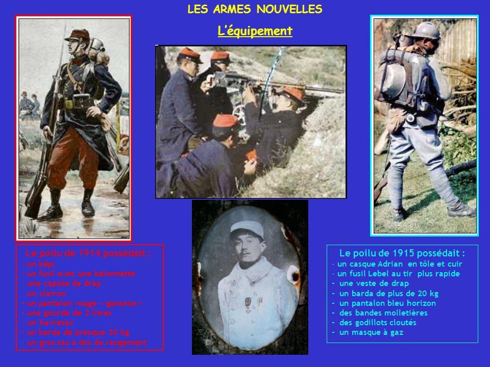 L'équipement LES ARMES NOUVELLES Le poilu de 1914 possédait :