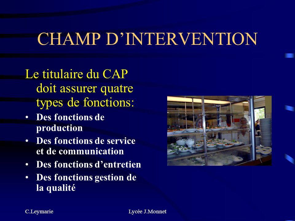 CHAMP D'INTERVENTIONLe titulaire du CAP doit assurer quatre types de fonctions: Des fonctions de production.