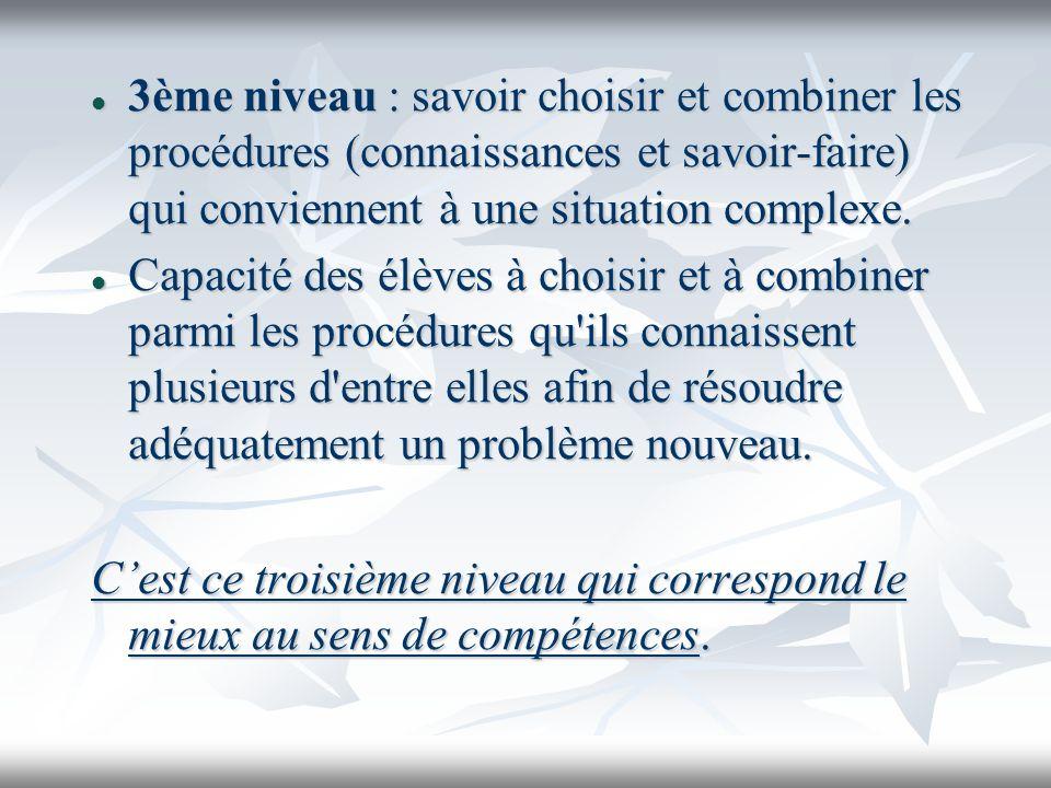 3ème niveau : savoir choisir et combiner les procédures (connaissances et savoir-faire) qui conviennent à une situation complexe.