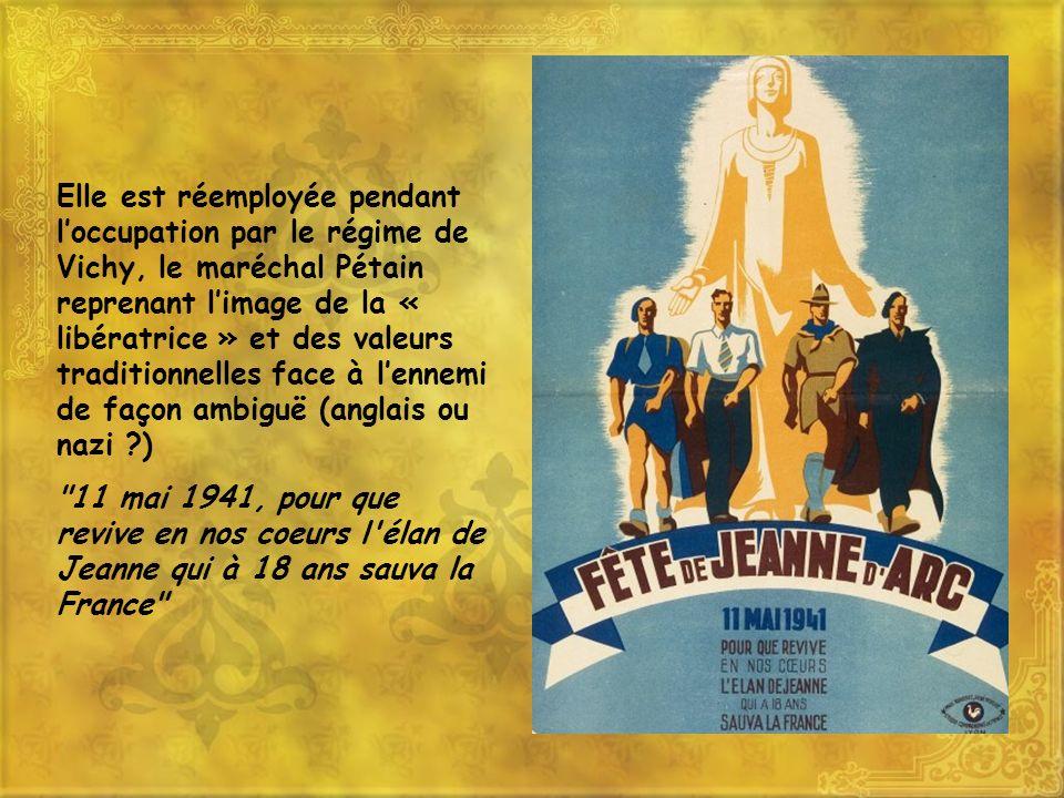 Elle est réemployée pendant l'occupation par le régime de Vichy, le maréchal Pétain reprenant l'image de la « libératrice » et des valeurs traditionnelles face à l'ennemi de façon ambiguë (anglais ou nazi )