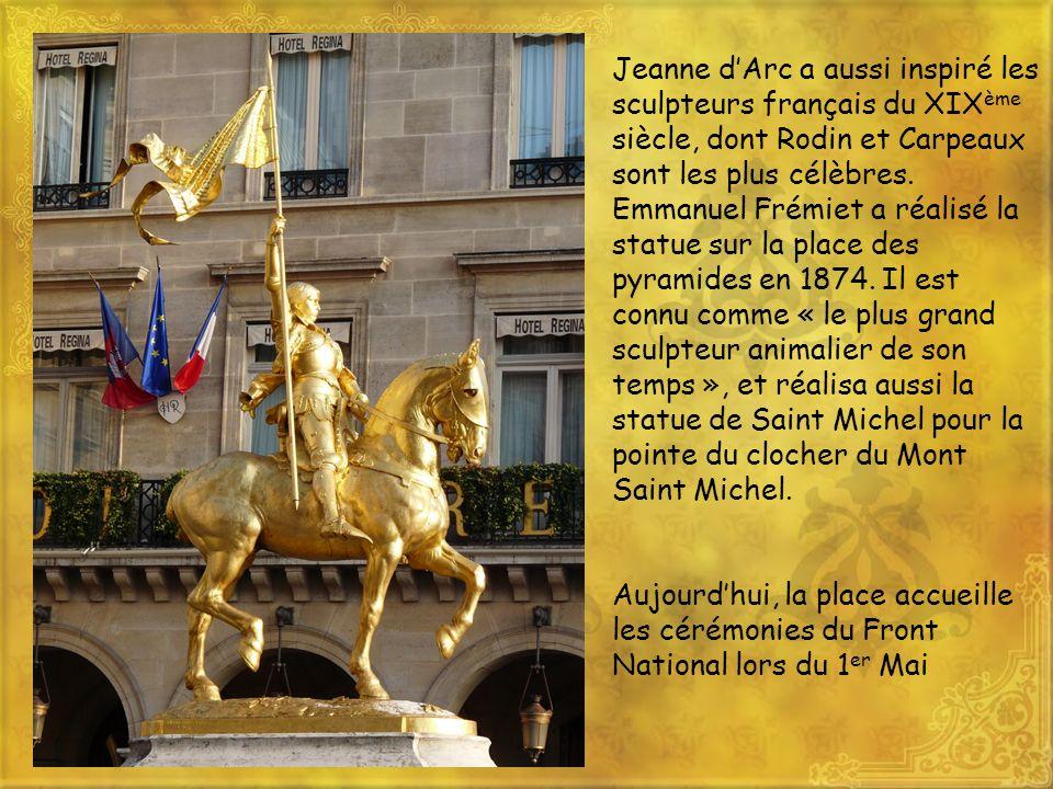 Jeanne d'Arc a aussi inspiré les sculpteurs français du XIXème siècle, dont Rodin et Carpeaux sont les plus célèbres. Emmanuel Frémiet a réalisé la statue sur la place des pyramides en 1874. Il est connu comme « le plus grand sculpteur animalier de son temps », et réalisa aussi la statue de Saint Michel pour la pointe du clocher du Mont Saint Michel.