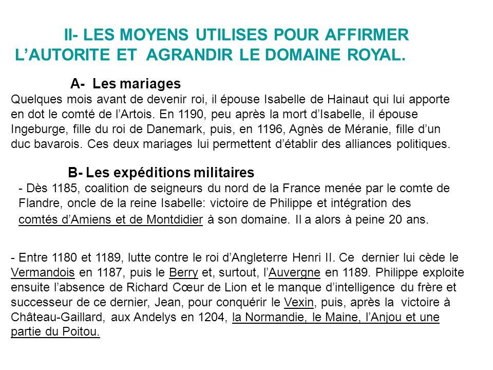 II- LES MOYENS UTILISES POUR AFFIRMER L'AUTORITE ET AGRANDIR LE DOMAINE ROYAL.