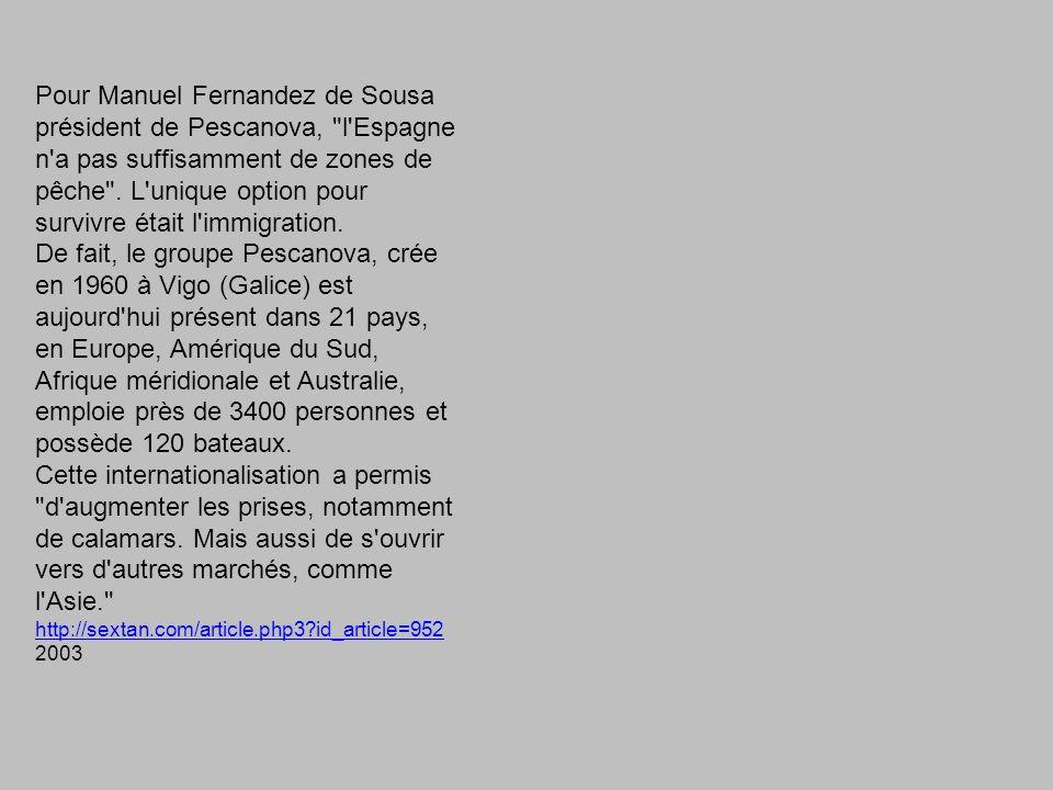 Pour Manuel Fernandez de Sousa président de Pescanova, l Espagne n a pas suffisamment de zones de pêche . L unique option pour survivre était l immigration.