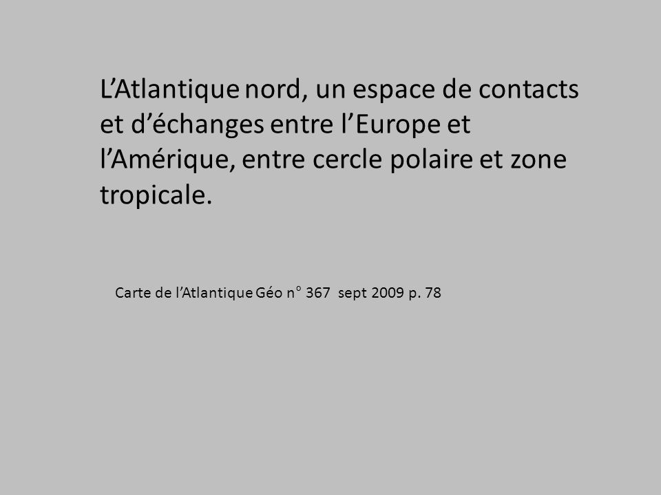 L'Atlantique nord, un espace de contacts et d'échanges entre l'Europe et l'Amérique, entre cercle polaire et zone tropicale.