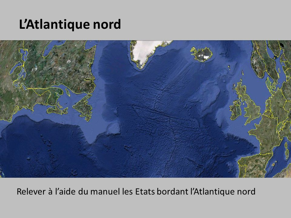 L'Atlantique nord Relever à l'aide du manuel les Etats bordant l'Atlantique nord
