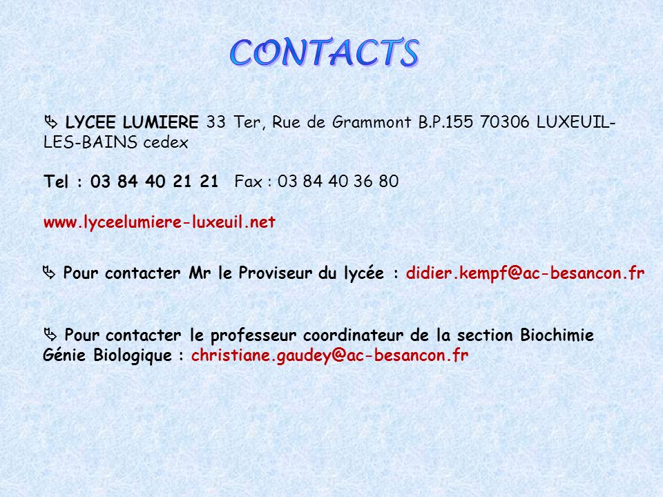 CONTACTS  LYCEE LUMIERE 33 Ter, Rue de Grammont B.P.155 70306 LUXEUIL-LES-BAINS cedex. Tel : 03 84 40 21 21 Fax : 03 84 40 36 80.