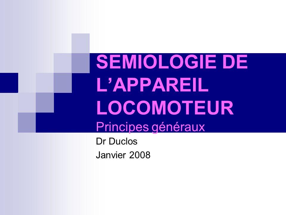 SEMIOLOGIE DE L'APPAREIL LOCOMOTEUR Principes généraux