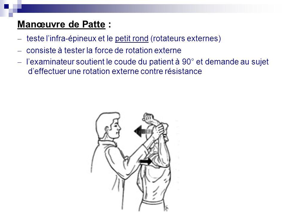 Manœuvre de Patte : - teste l'infra-épineux et le petit rond (rotateurs externes) - consiste à tester la force de rotation externe.