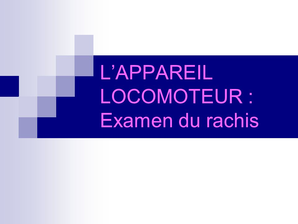L'APPAREIL LOCOMOTEUR : Examen du rachis