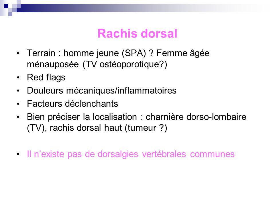 Rachis dorsal Terrain : homme jeune (SPA) Femme âgée ménauposée (TV ostéoporotique ) Red flags. Douleurs mécaniques/inflammatoires.