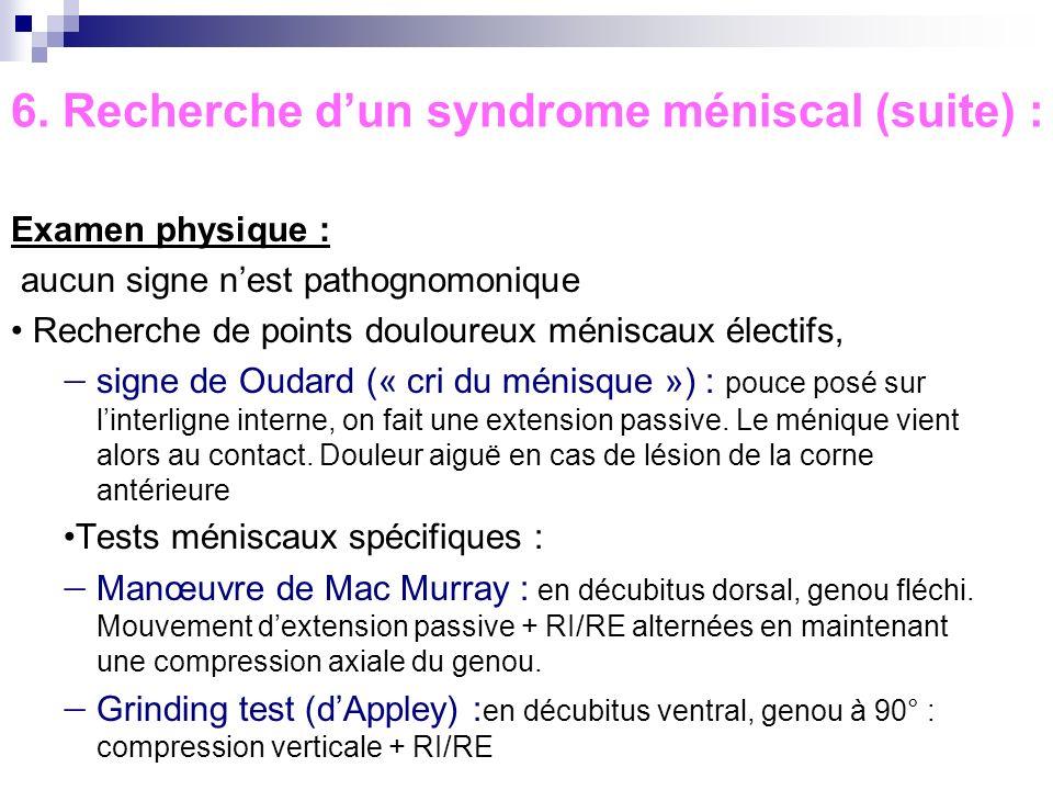 6. Recherche d'un syndrome méniscal (suite) :