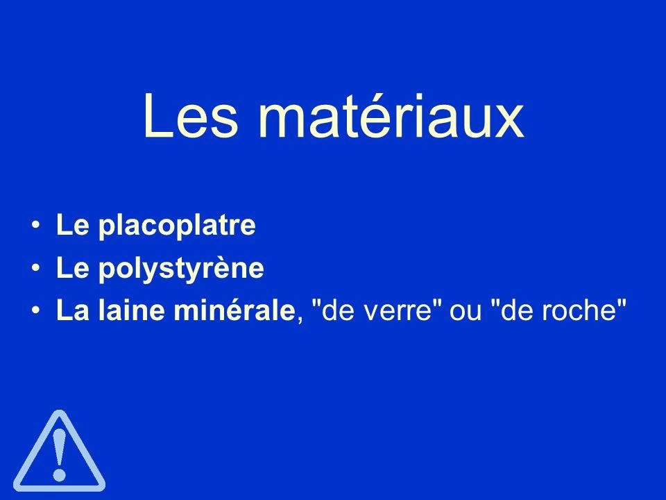 Les matériaux Le placoplatre Le polystyrène