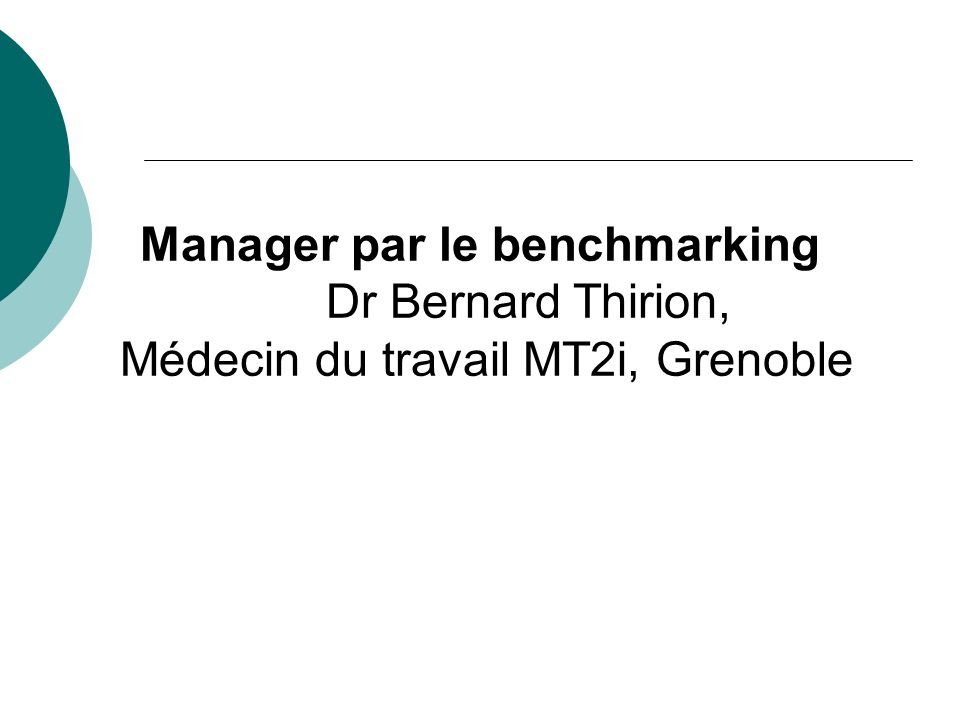 Manager par le benchmarking Dr Bernard Thirion,