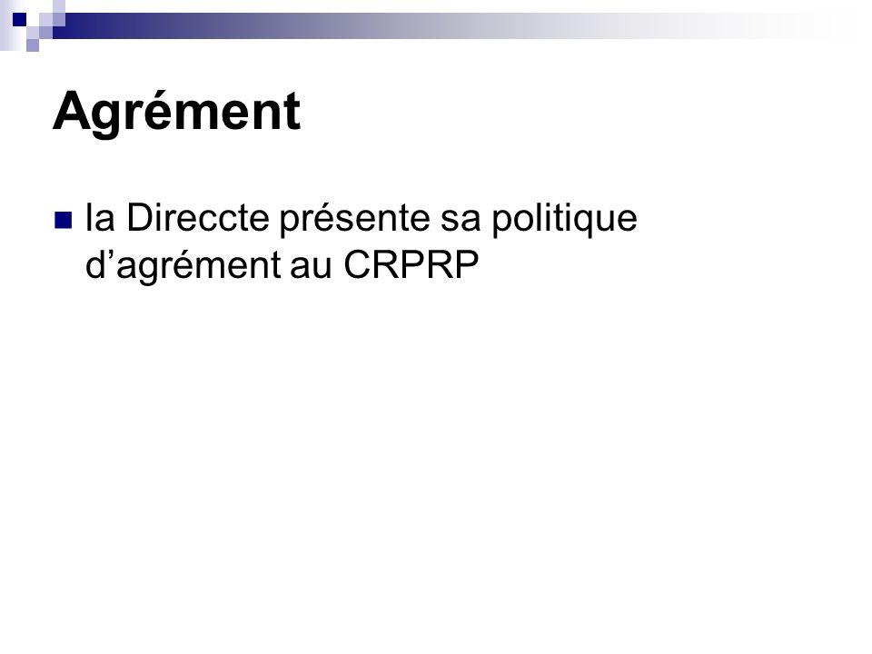 Agrément la Direccte présente sa politique d'agrément au CRPRP