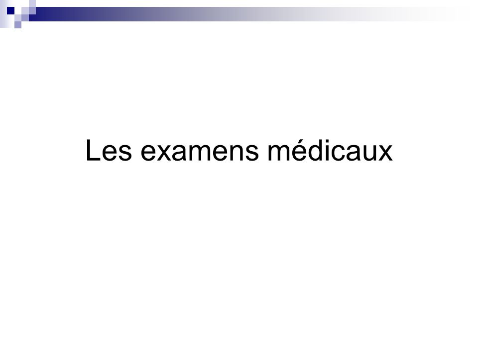 Les examens médicaux