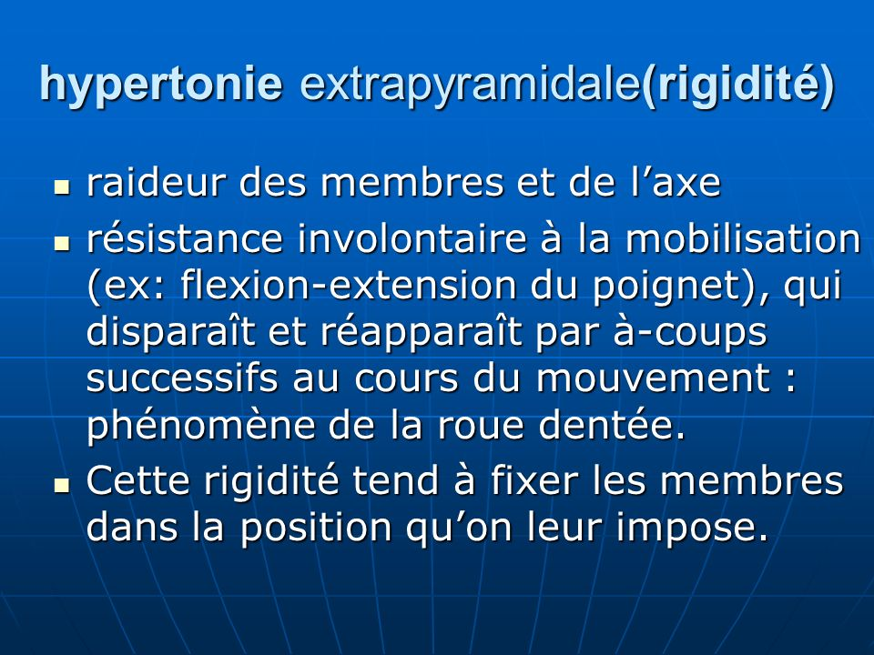 hypertonie extrapyramidale(rigidité)
