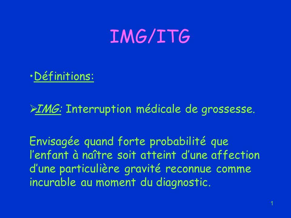 IMG/ITG Définitions: IMG: Interruption médicale de grossesse.