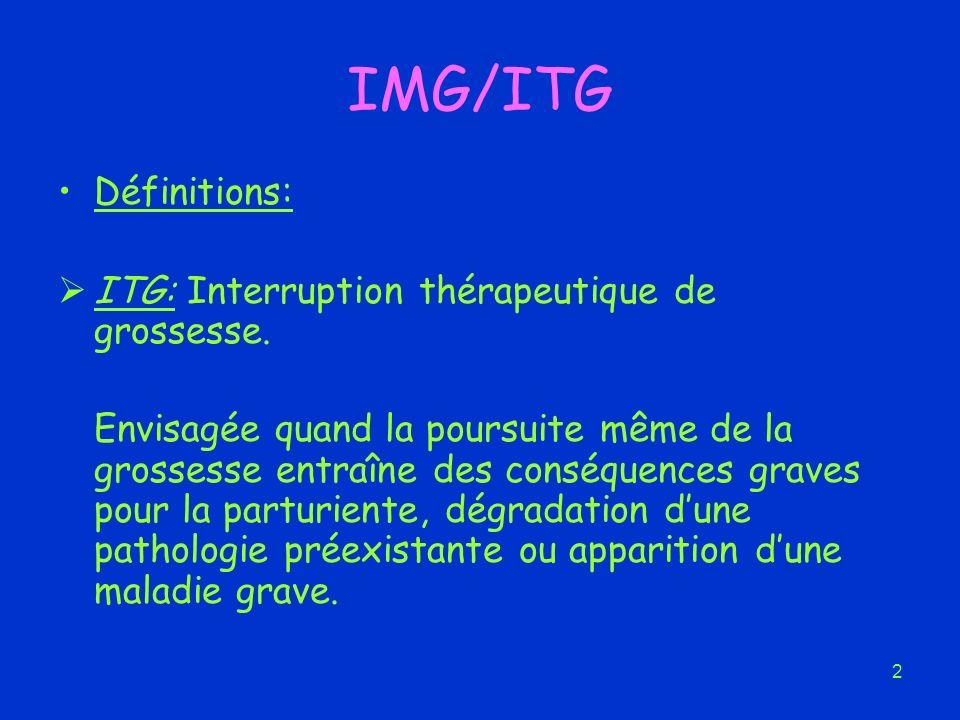 IMG/ITG Définitions: ITG: Interruption thérapeutique de grossesse.