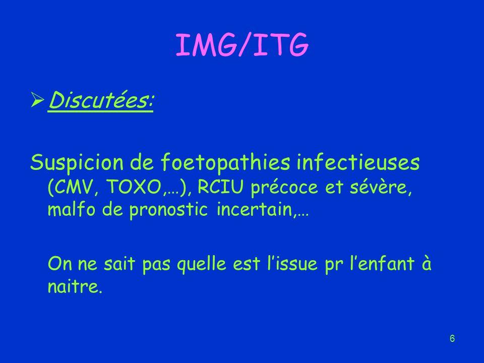 IMG/ITG Discutées: Suspicion de foetopathies infectieuses (CMV, TOXO,…), RCIU précoce et sévère, malfo de pronostic incertain,…