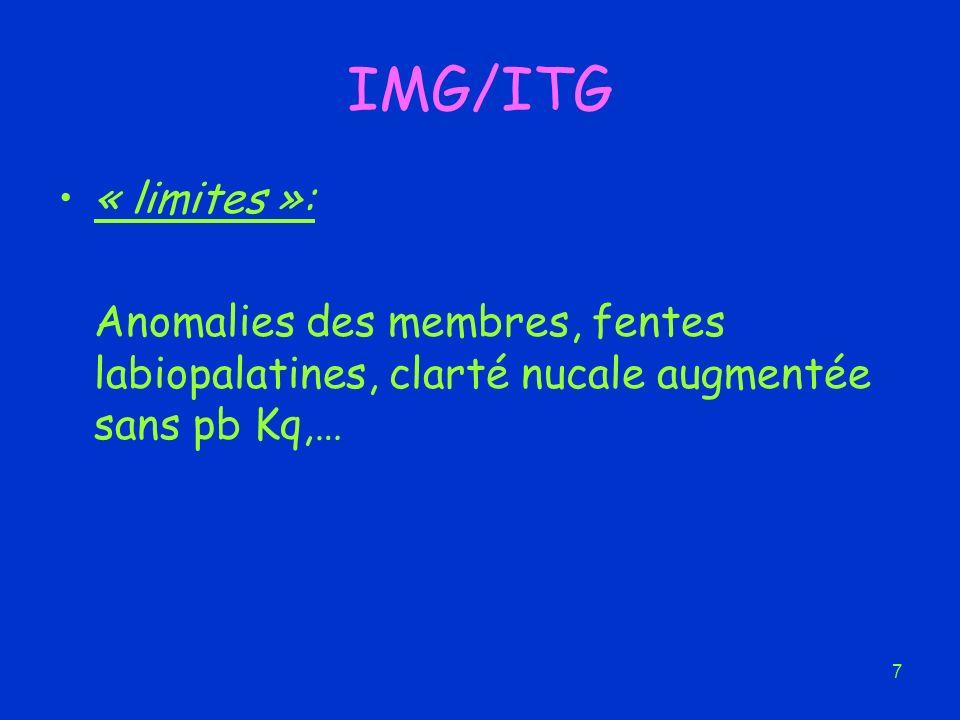 IMG/ITG « limites »: Anomalies des membres, fentes labiopalatines, clarté nucale augmentée sans pb Kq,…