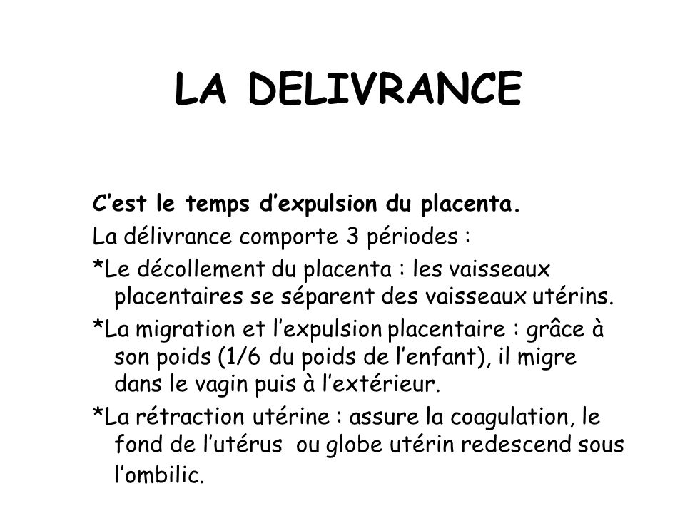 LA DELIVRANCE C'est le temps d'expulsion du placenta.