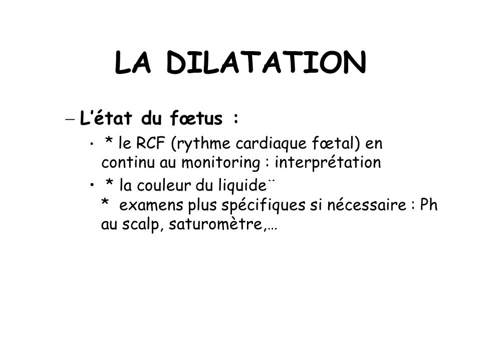 LA DILATATION L'état du fœtus :