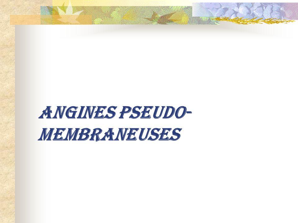 ANGINES PSEUDO-MEMBRANEUSES
