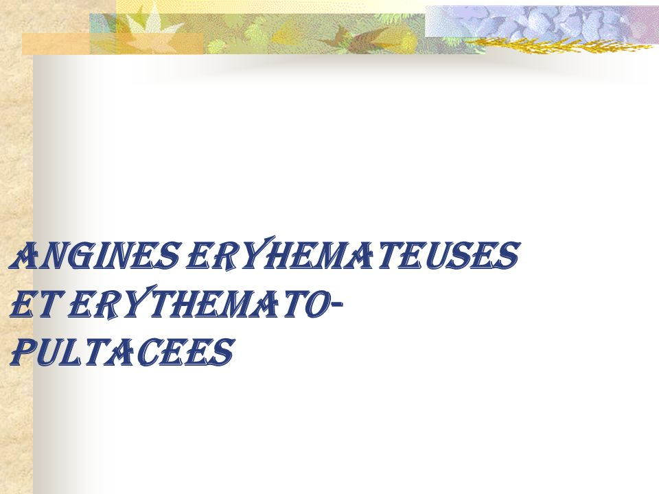 ANGINES ERYHEMATEUSES ET ERYTHEMATO-PULTACEES